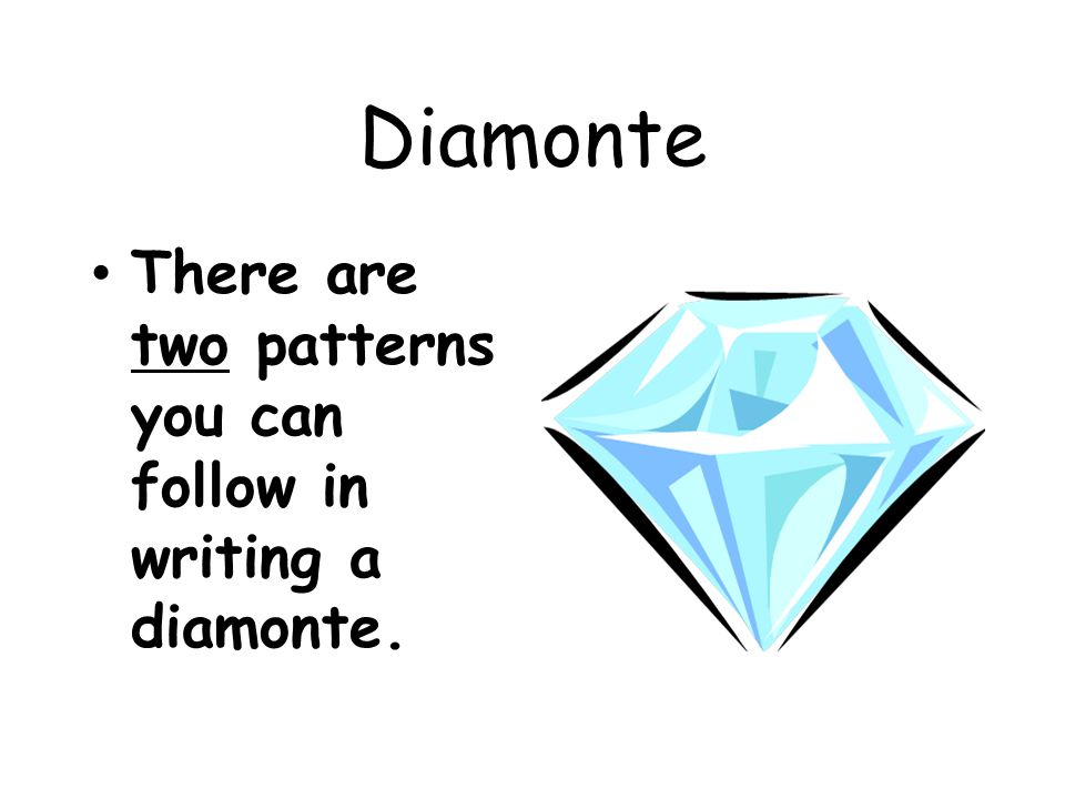 Diamonte There are two patterns you can follow in writing a diamonte.