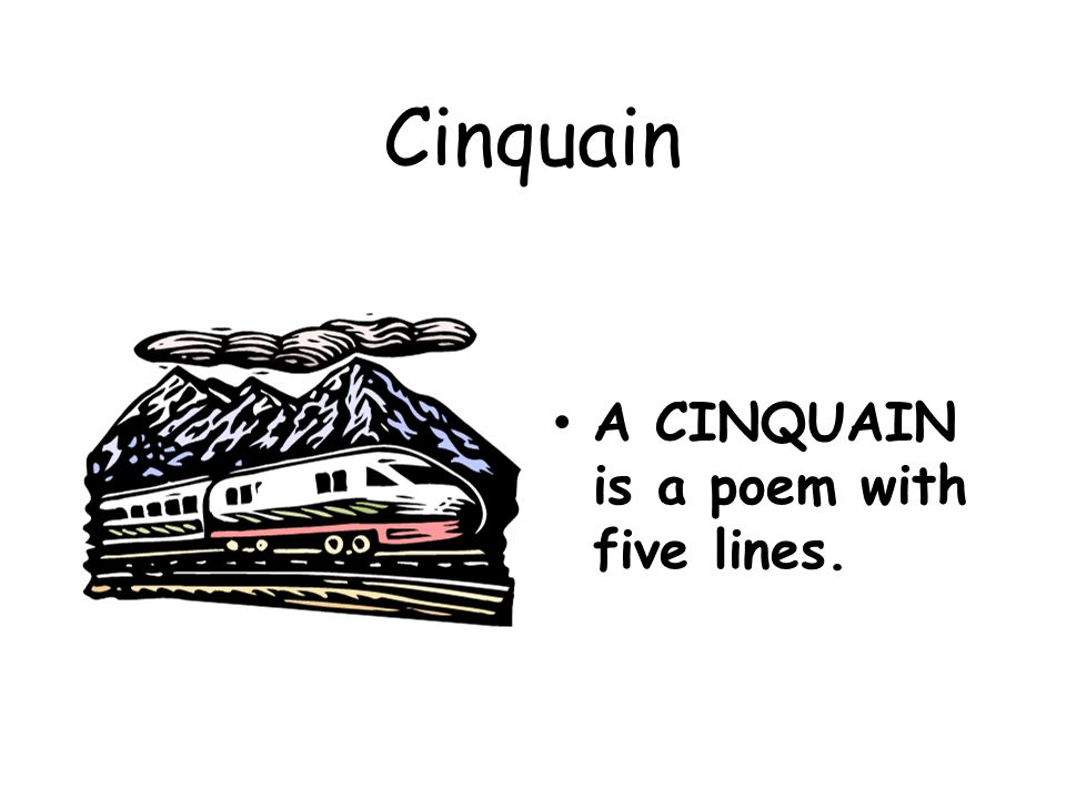Cinquain A CINQUAIN is a poem with five lines.