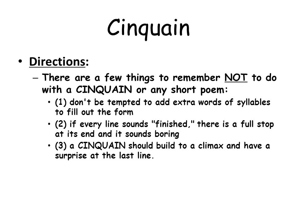 Cinquain Directions: There are a few things to remember NOT to do with a CINQUAIN or any short poem: