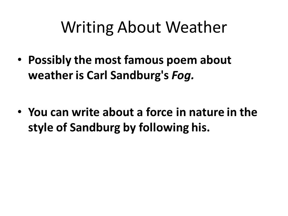 Writing About Weather Possibly the most famous poem about weather is Carl Sandburg s Fog.