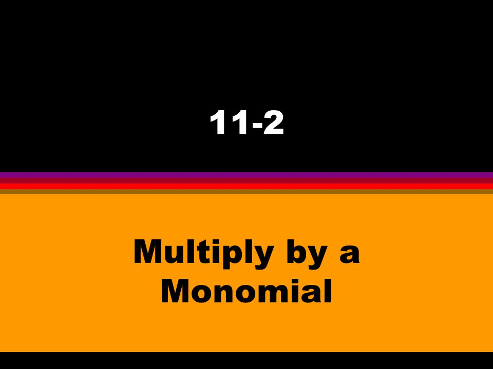 11-2 Multiply by a Monomial