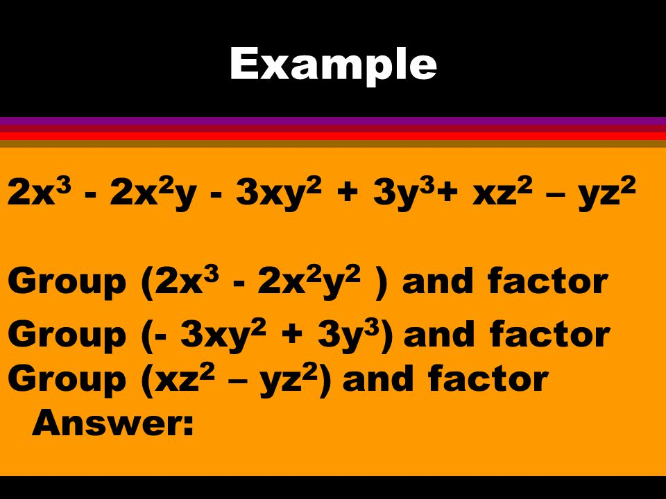 Example 2x3 - 2x2y - 3xy2 + 3y3+ xz2 – yz2