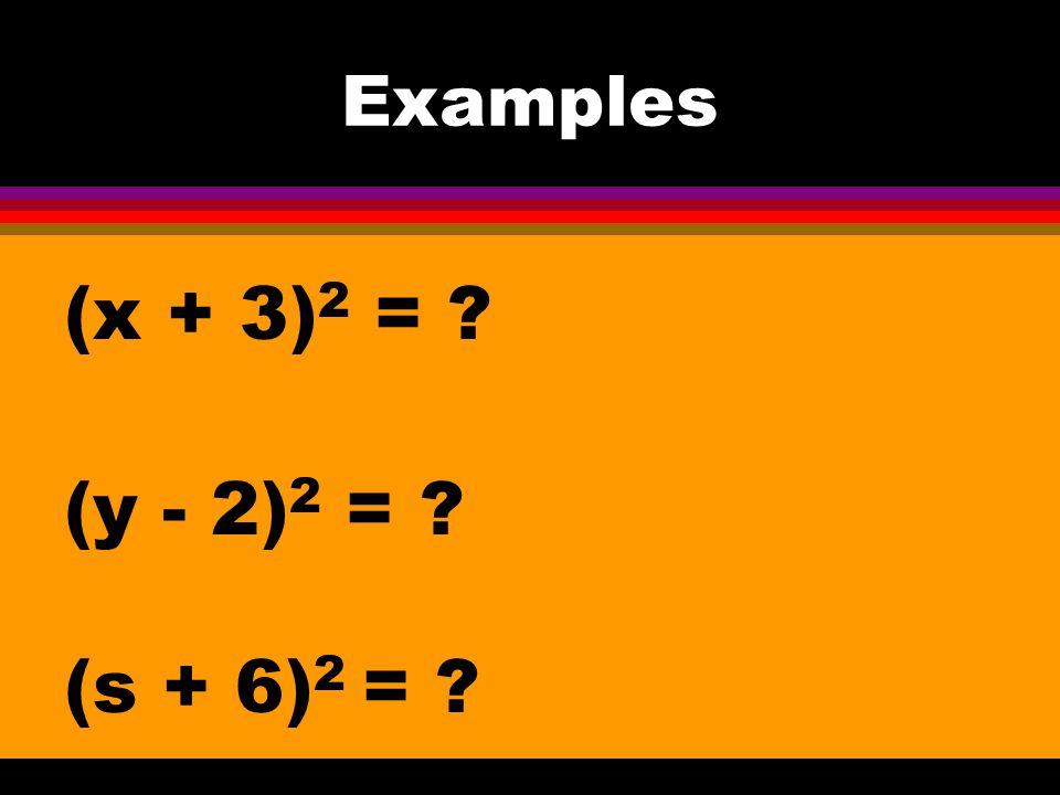 Examples (x + 3)2 = (y - 2)2 = (s + 6)2 =