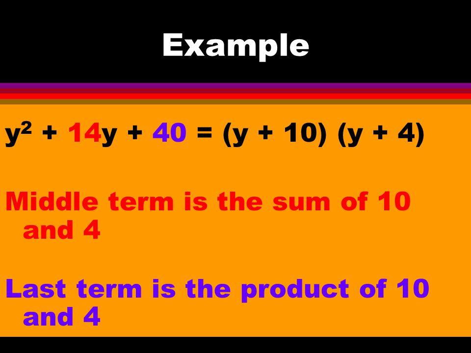 Example y2 + 14y + 40 = (y + 10) (y + 4)