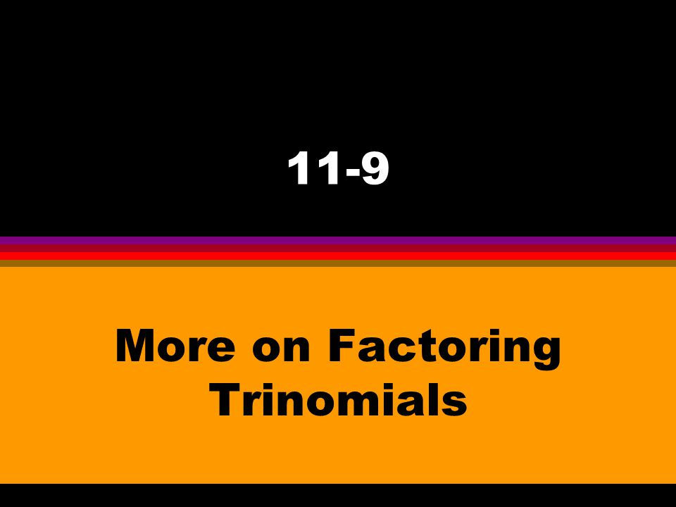 More on Factoring Trinomials