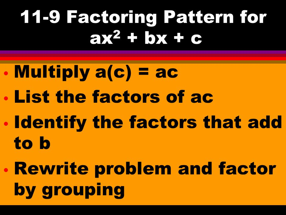 11-9 Factoring Pattern for ax2 + bx + c