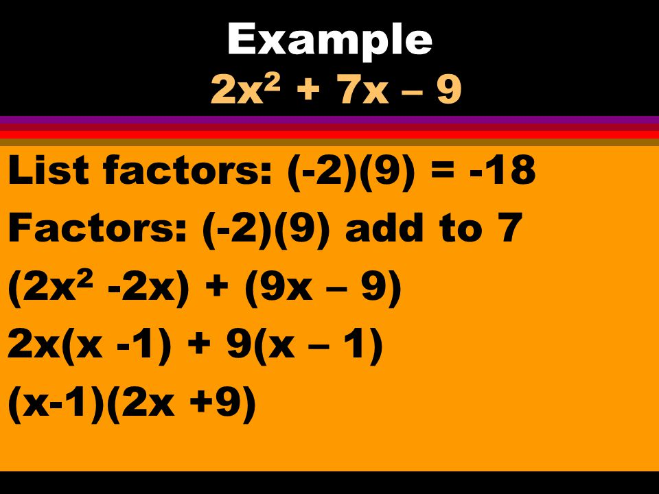 Example 2x2 + 7x – 9 List factors: (-2)(9) = -18