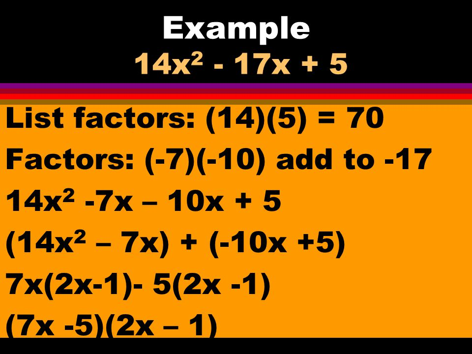 Example 14x2 - 17x + 5 List factors: (14)(5) = 70