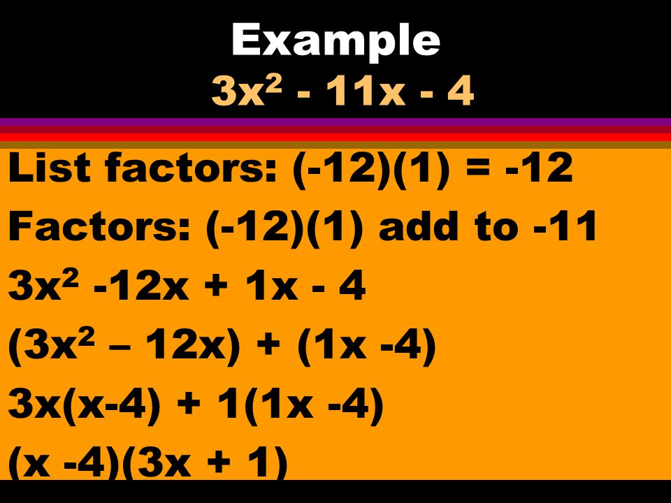 Example 3x2 - 11x - 4 List factors: (-12)(1) = -12