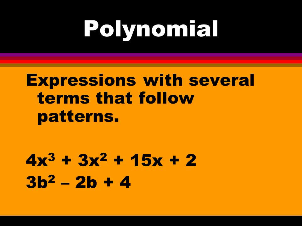 Polynomial Expressions with several terms that follow patterns.
