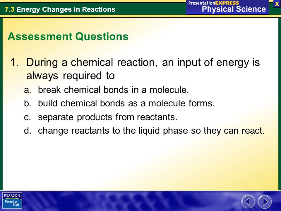 During a chemical reaction, an input of energy is always required to