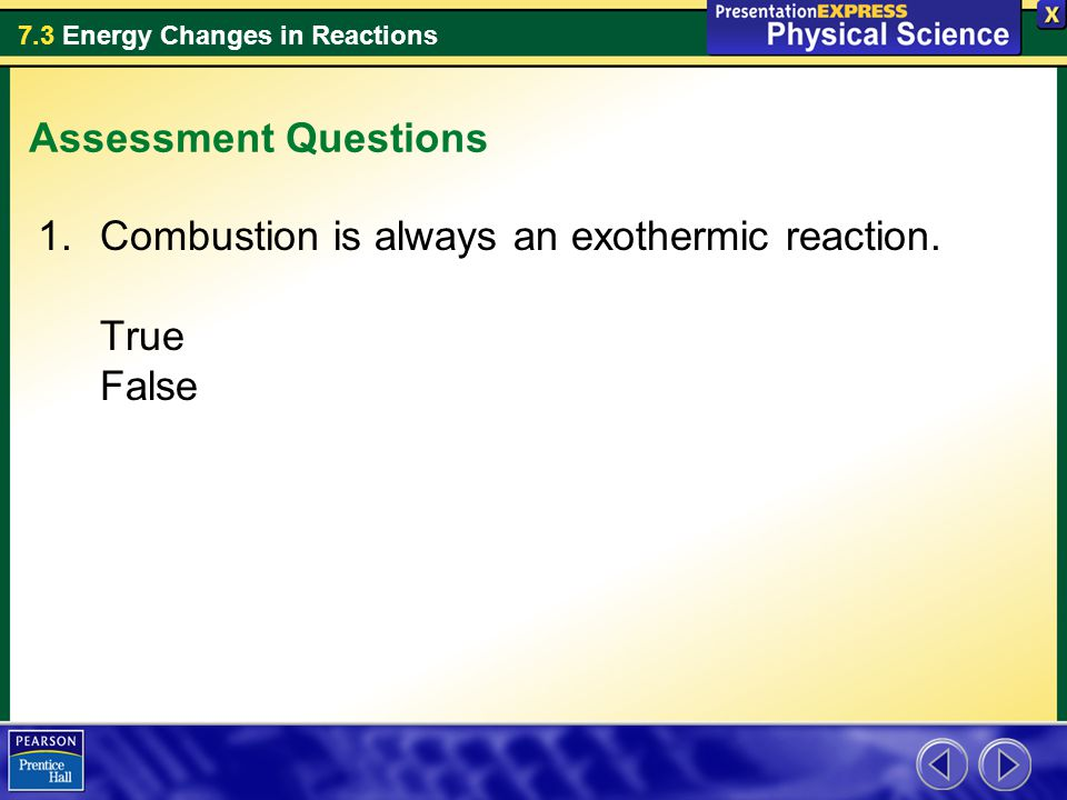 Assessment Questions Combustion is always an exothermic reaction. True False