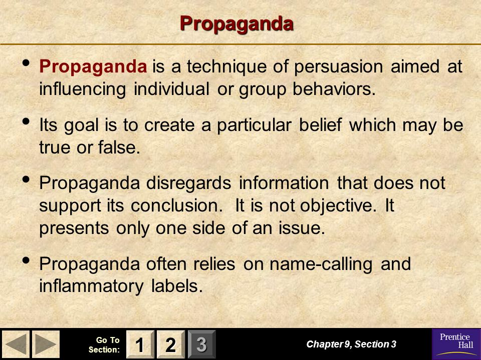 Propaganda Propaganda is a technique of persuasion aimed at influencing individual or group behaviors.