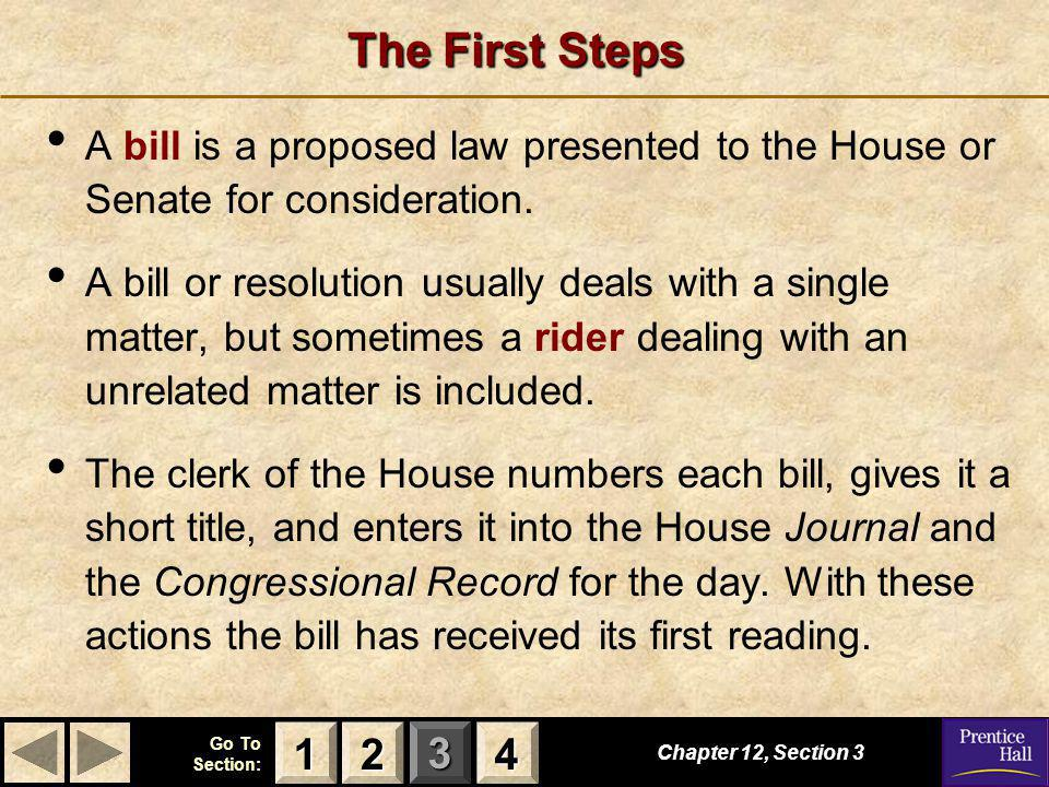 The First Steps A bill is a proposed law presented to the House or Senate for consideration.