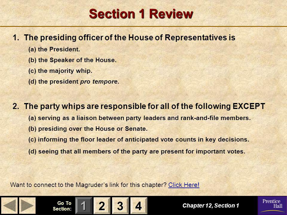 Section 1 Review 1. The presiding officer of the House of Representatives is. (a) the President. (b) the Speaker of the House.