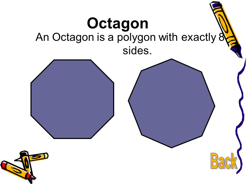 An Octagon is a polygon with exactly 8 sides.