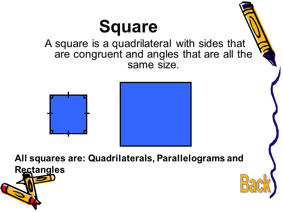 Square A square is a quadrilateral with sides that are congruent and angles that are all the same size.