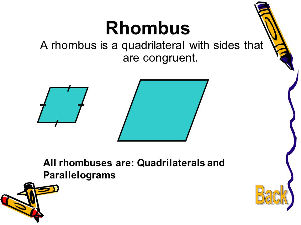 A rhombus is a quadrilateral with sides that are congruent.