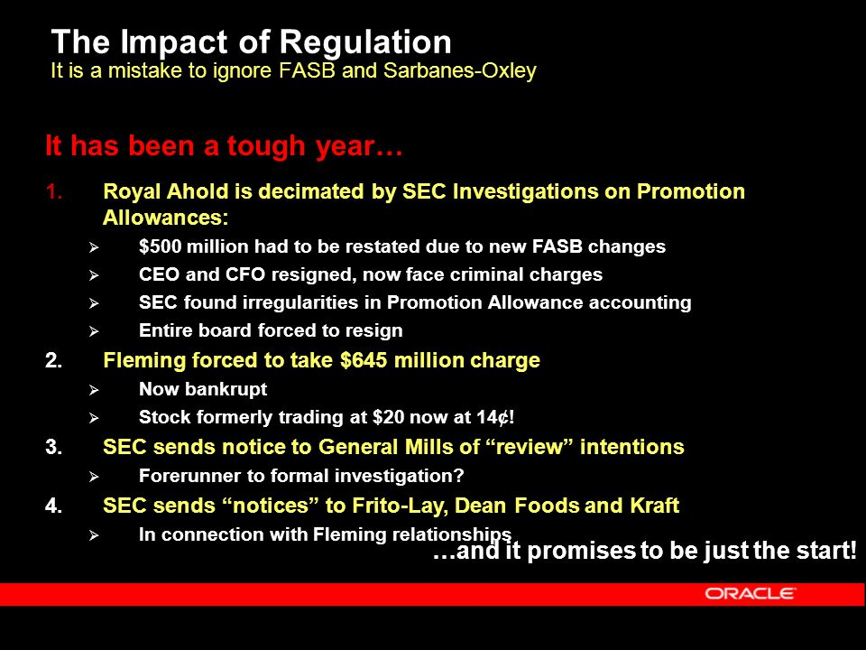 The Impact of Regulation It is a mistake to ignore FASB and Sarbanes-Oxley