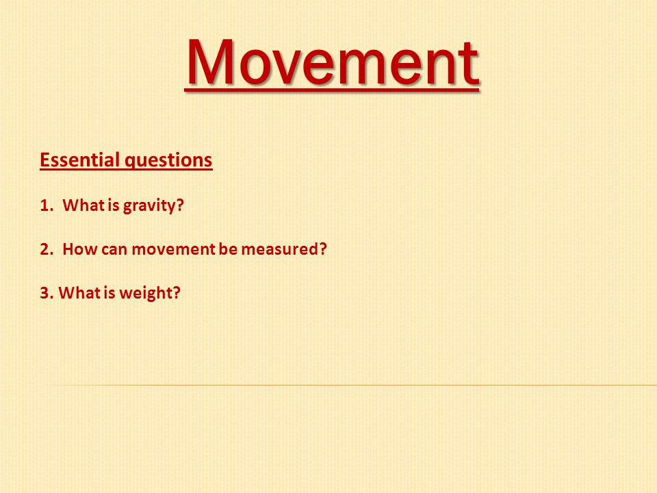 Movement Essential questions 1. What is gravity
