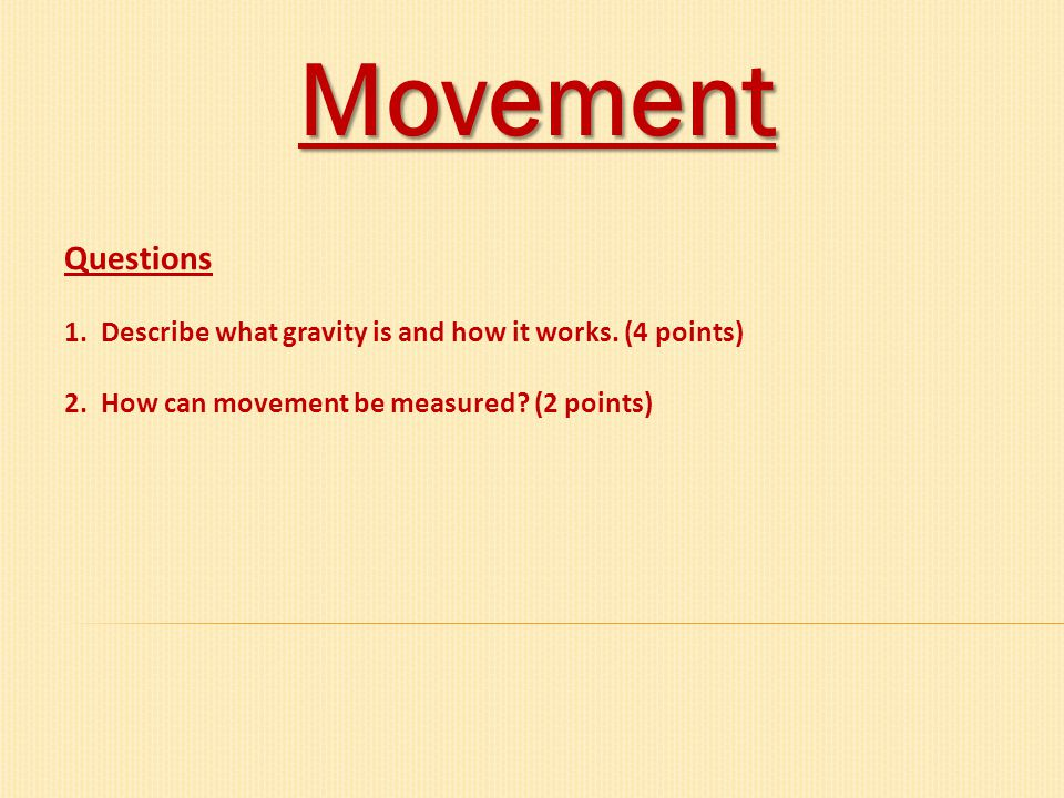 Movement Questions. 1. Describe what gravity is and how it works.