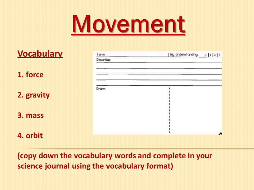 Movement Vocabulary 1. force 2. gravity 3. mass 4. orbit