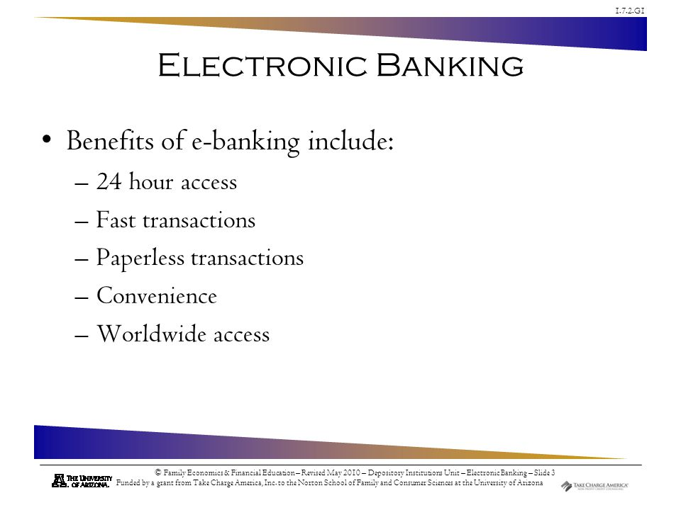 Electronic Banking Benefits of e-banking include: 24 hour access