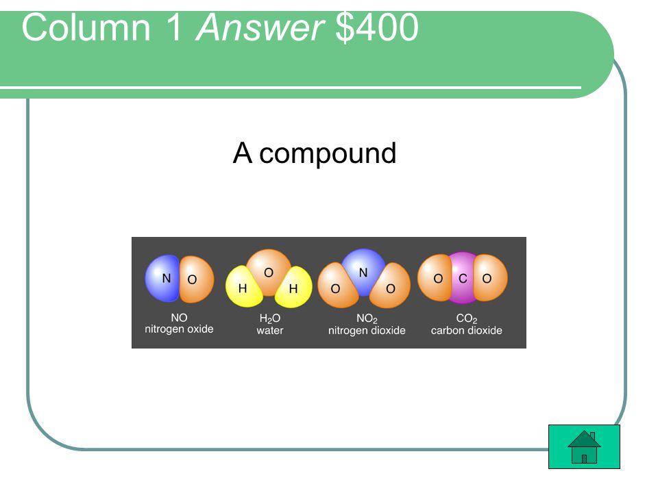 Column 1 Answer $400 A compound