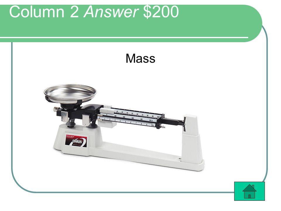 Column 2 Answer $200 Mass