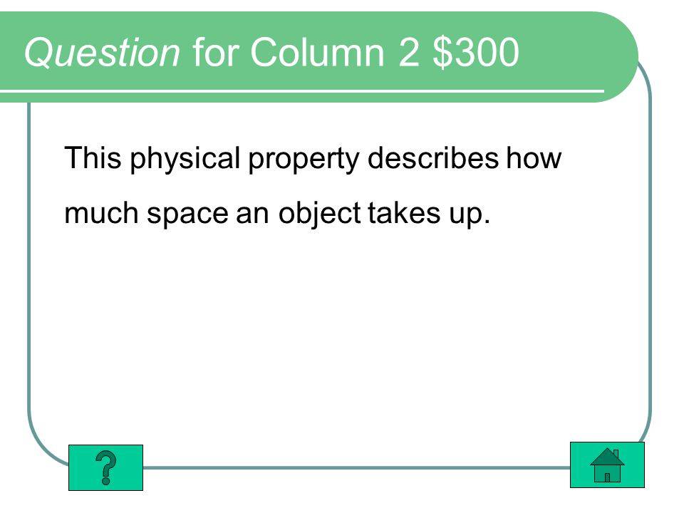 Question for Column 2 $300 This physical property describes how