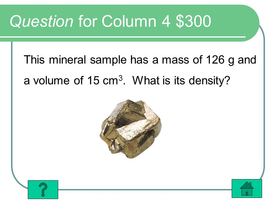 Question for Column 4 $300 This mineral sample has a mass of 126 g and
