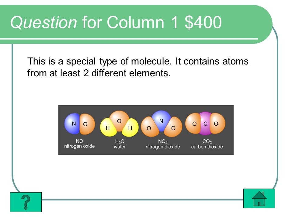 Question for Column 1 $400 This is a special type of molecule.