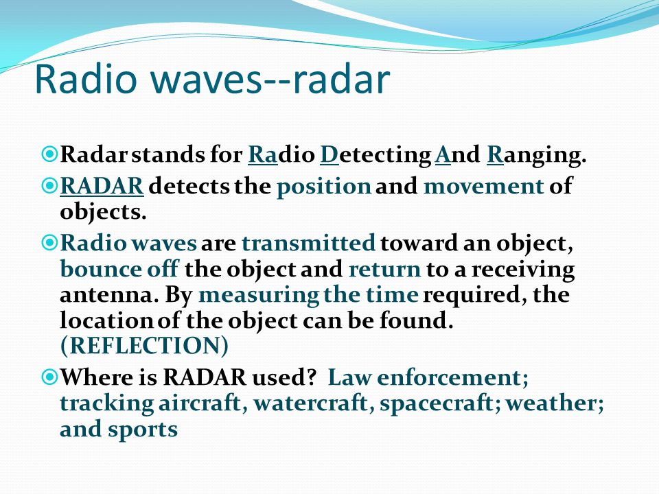 Radio waves--radar Radar stands for Radio Detecting And Ranging.