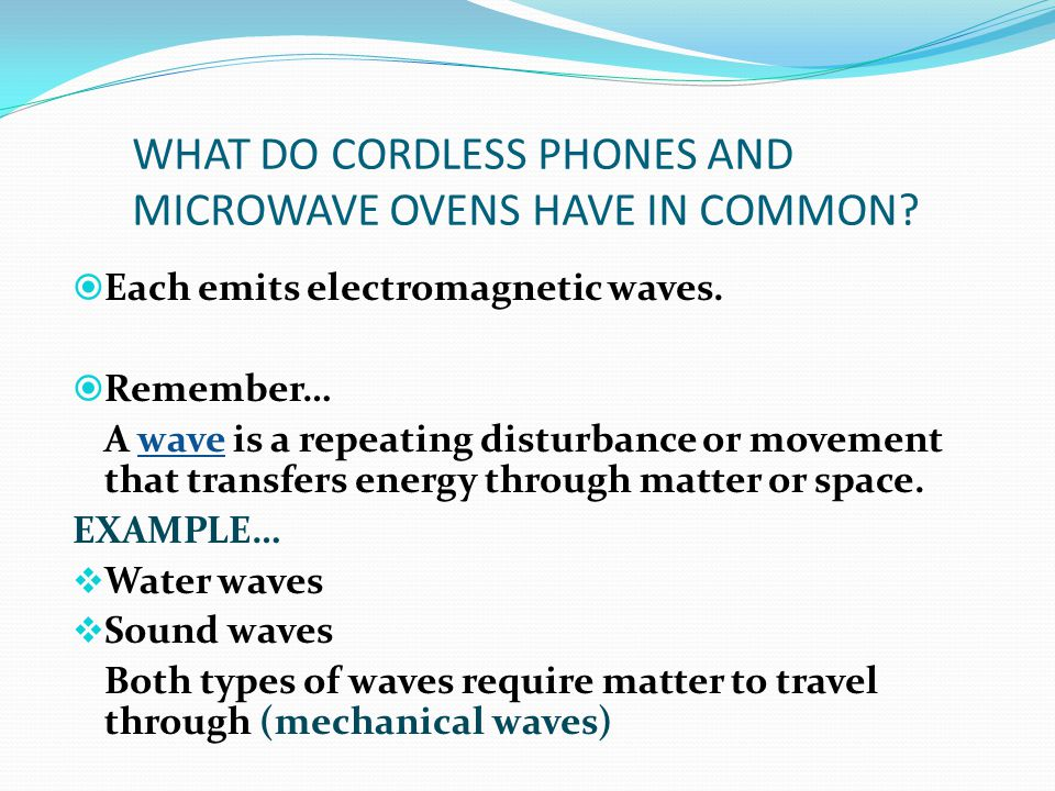 WHAT DO CORDLESS PHONES AND MICROWAVE OVENS HAVE IN COMMON