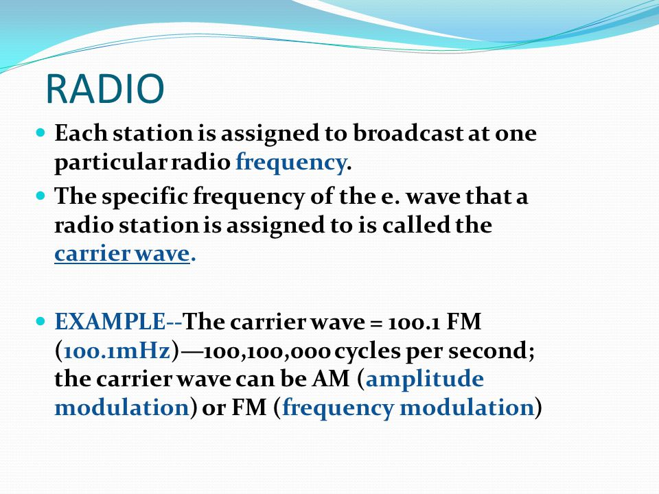 RADIO Each station is assigned to broadcast at one particular radio frequency.