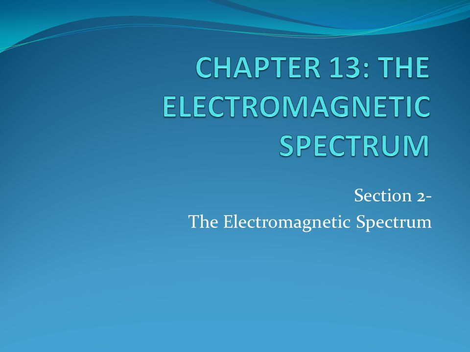 CHAPTER 13: THE ELECTROMAGNETIC SPECTRUM