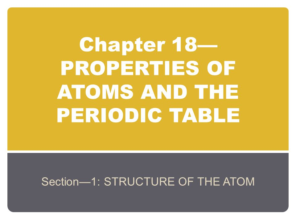 Chapter 18—PROPERTIES OF ATOMS AND THE PERIODIC TABLE