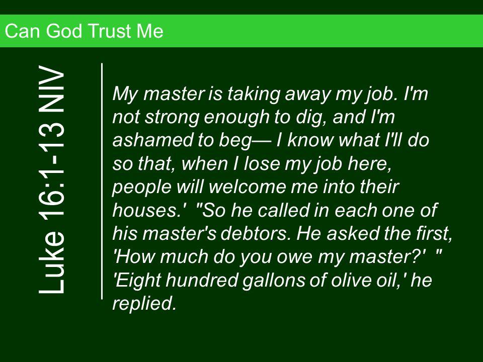 Luke 16:1-13 NIV Can God Trust Me