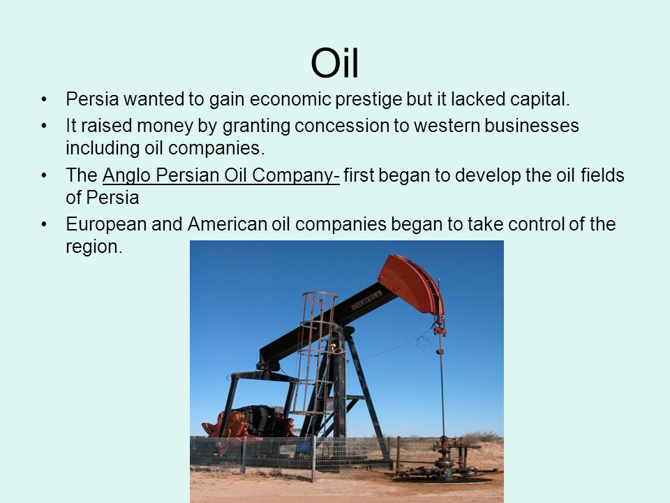 Oil Persia wanted to gain economic prestige but it lacked capital.