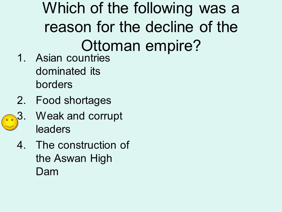Which of the following was a reason for the decline of the Ottoman empire