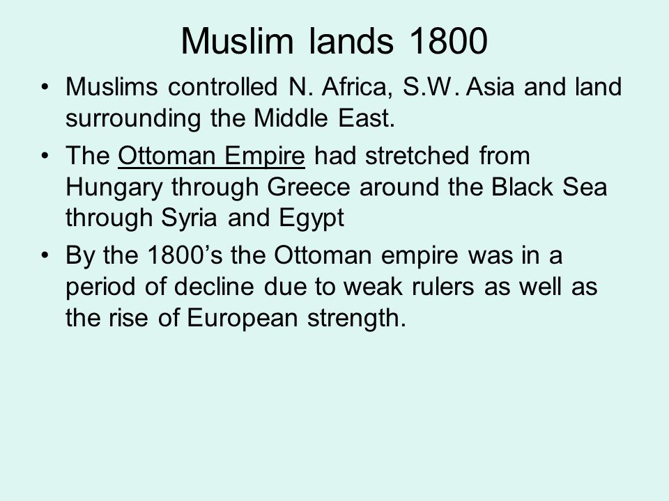 Muslim lands 1800 Muslims controlled N. Africa, S.W. Asia and land surrounding the Middle East.