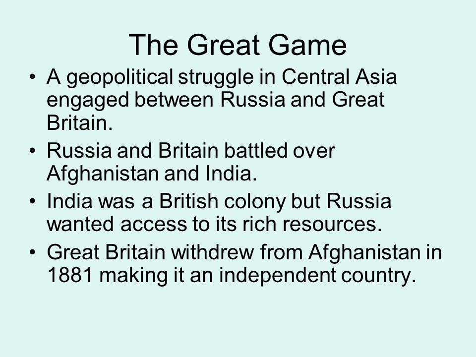 The Great Game A geopolitical struggle in Central Asia engaged between Russia and Great Britain.