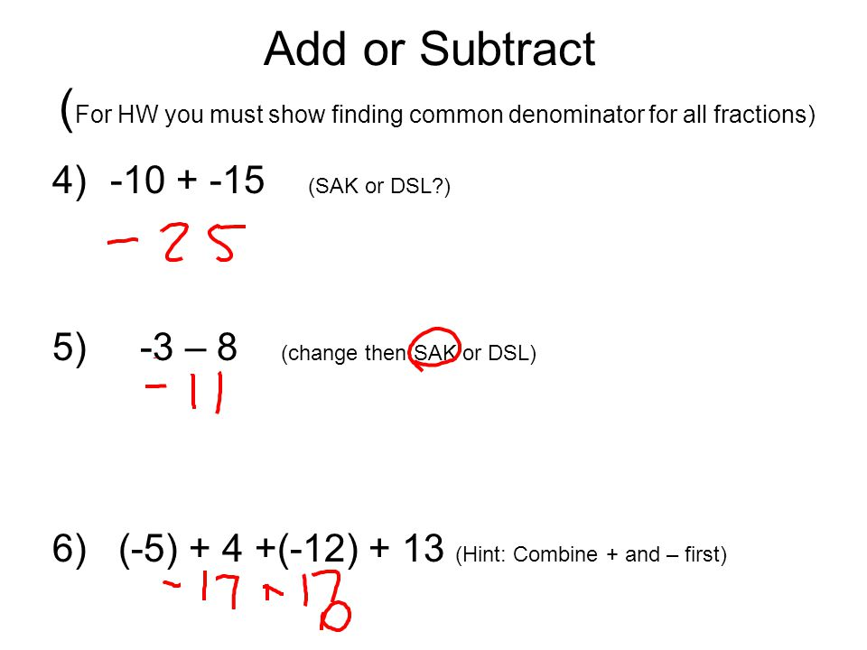 Add or Subtract (For HW you must show finding common denominator for all fractions)