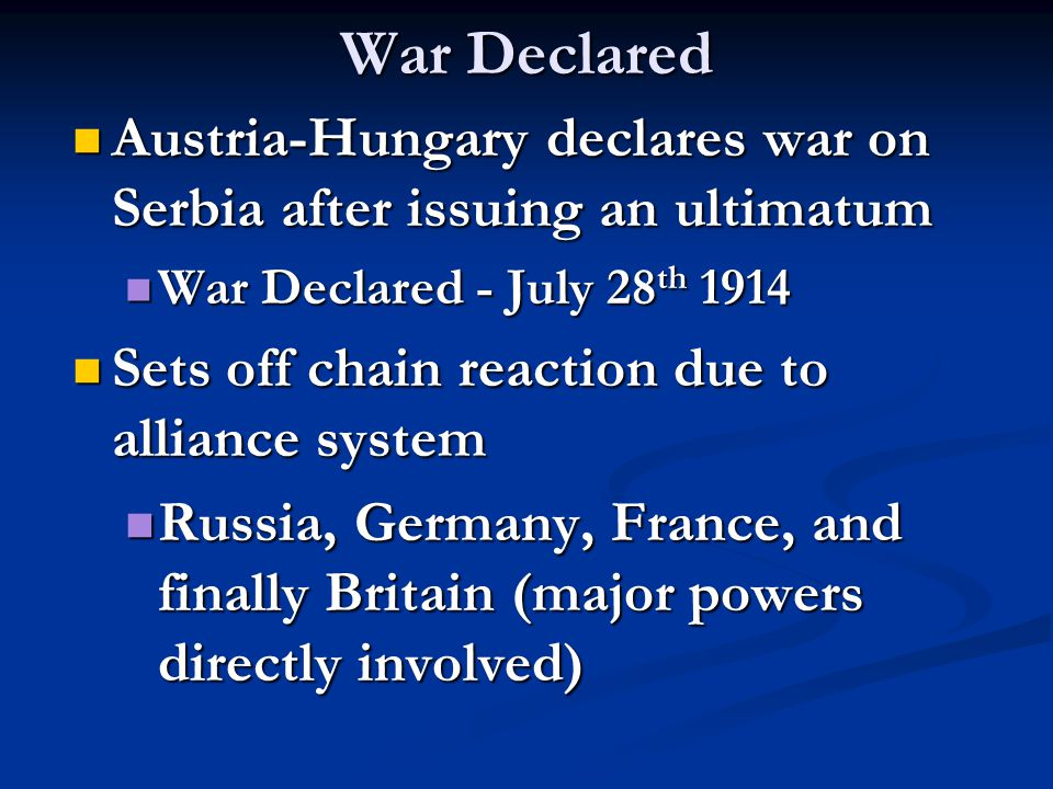 War Declared Austria-Hungary declares war on Serbia after issuing an ultimatum. War Declared - July 28th 1914.