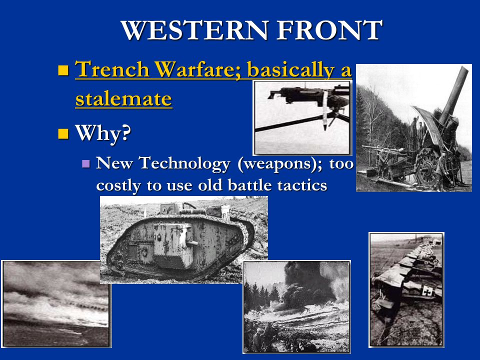 WESTERN FRONT Trench Warfare; basically a stalemate Why
