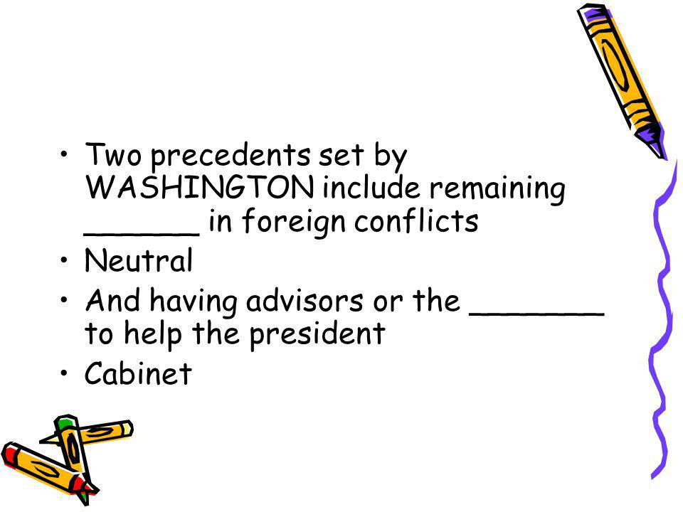 Two precedents set by WASHINGTON include remaining ______ in foreign conflicts