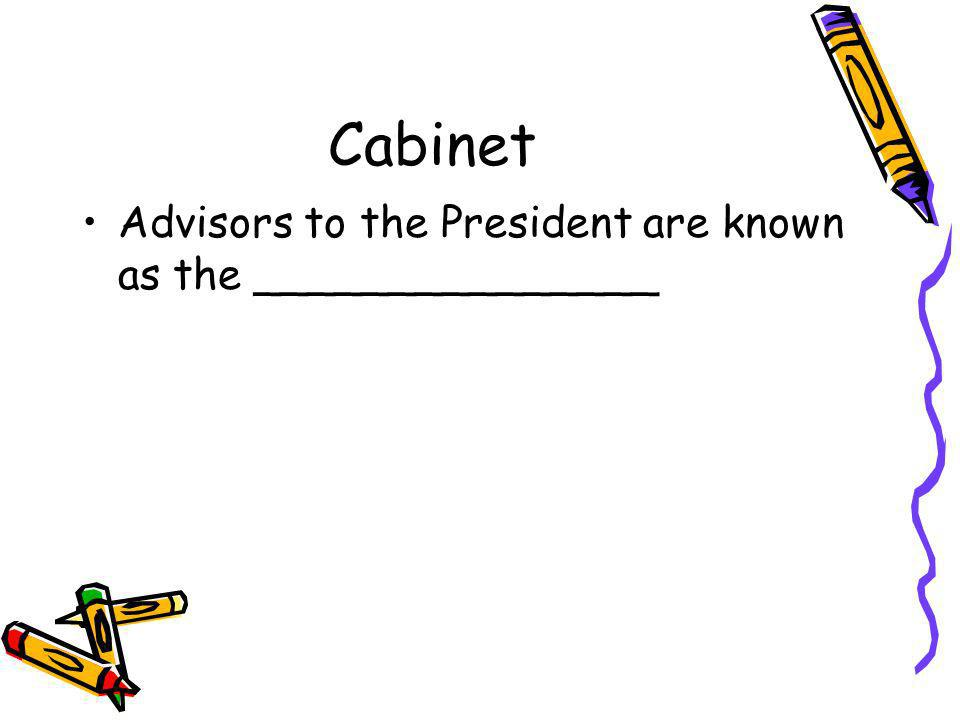 Cabinet Advisors to the President are known as the _______________