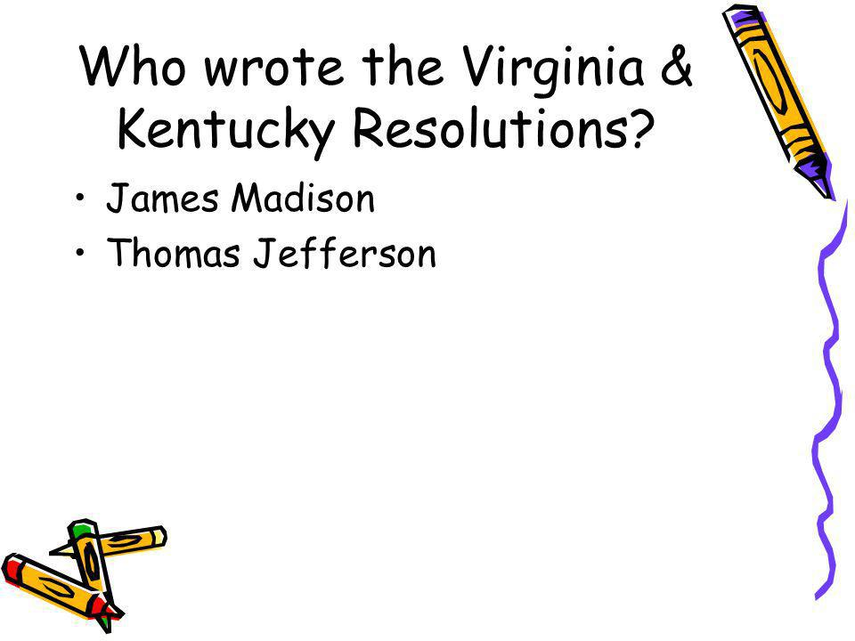 Who wrote the Virginia & Kentucky Resolutions