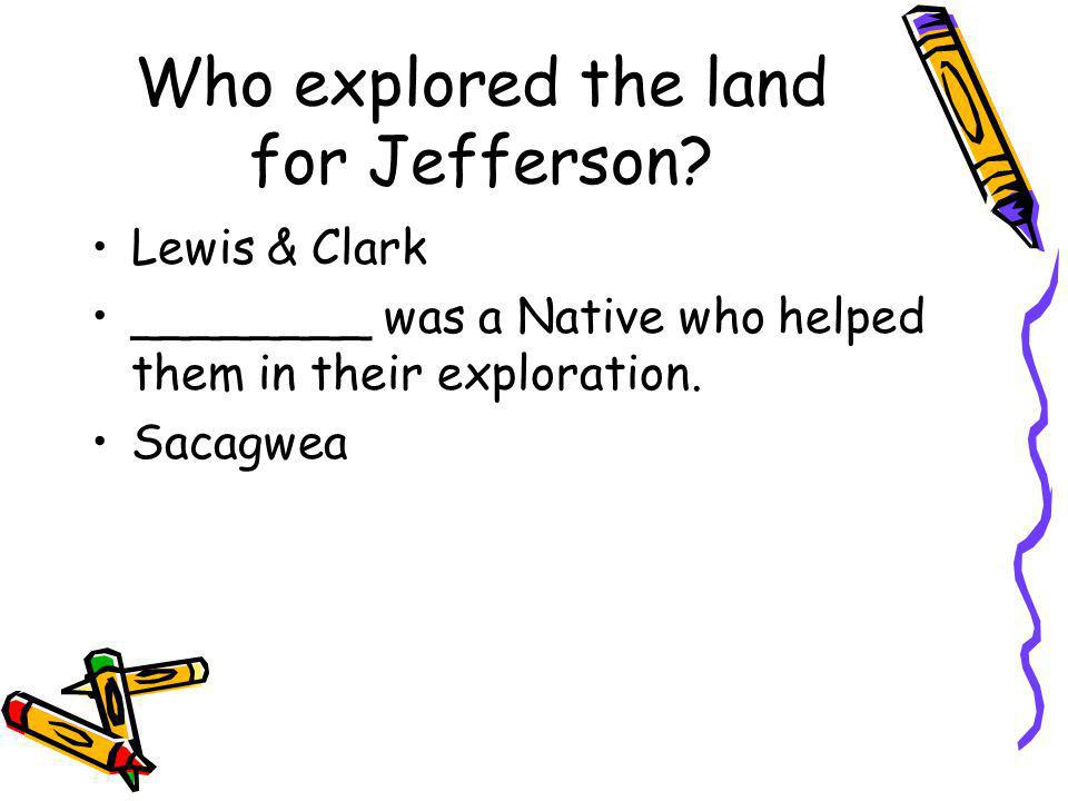 Who explored the land for Jefferson