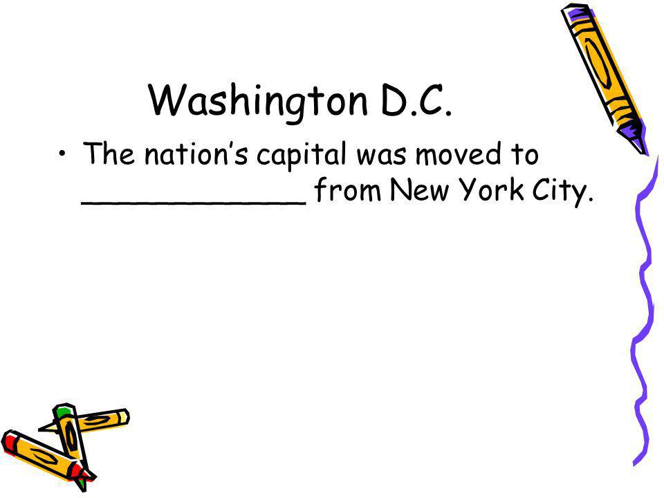 Washington D.C. The nation's capital was moved to ____________ from New York City.